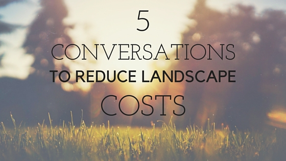 5 Conversations You Should Have to Reduce Landscape Costs
