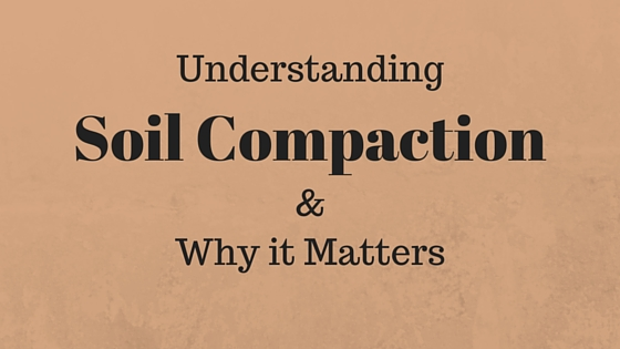 Understanding Soil Compaction – Why it Matters